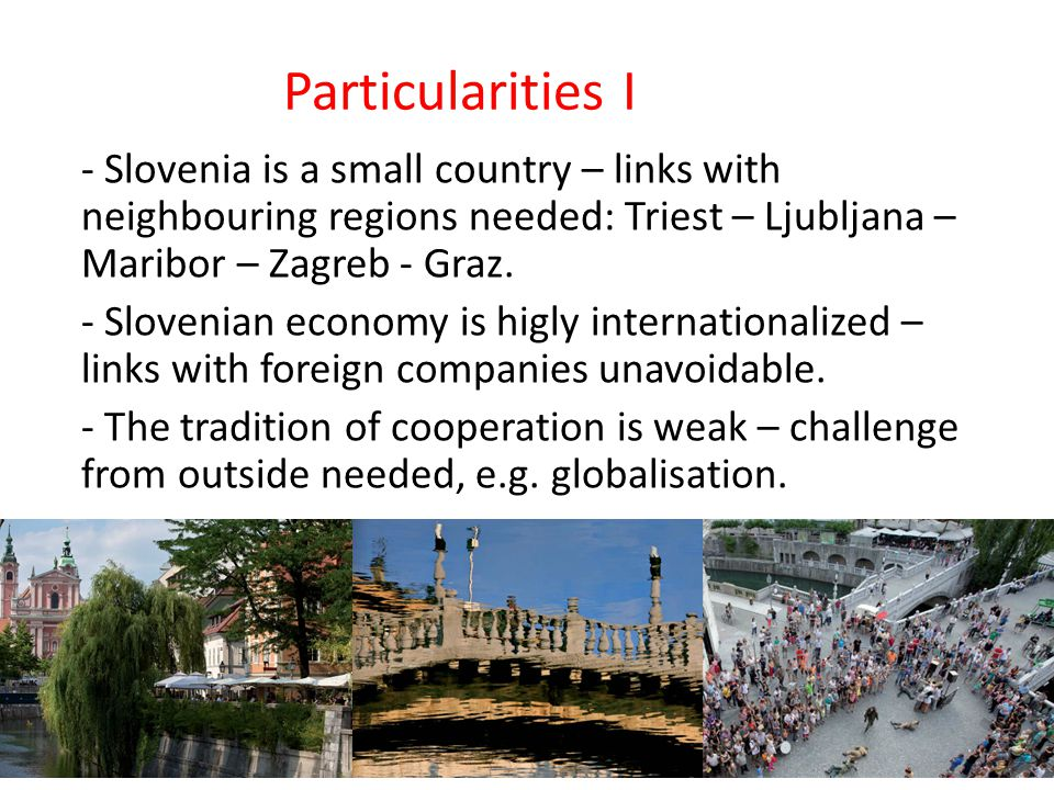 - Slovenia is a small country – links with neighbouring regions needed: Triest – Ljubljana – Maribor – Zagreb - Graz.