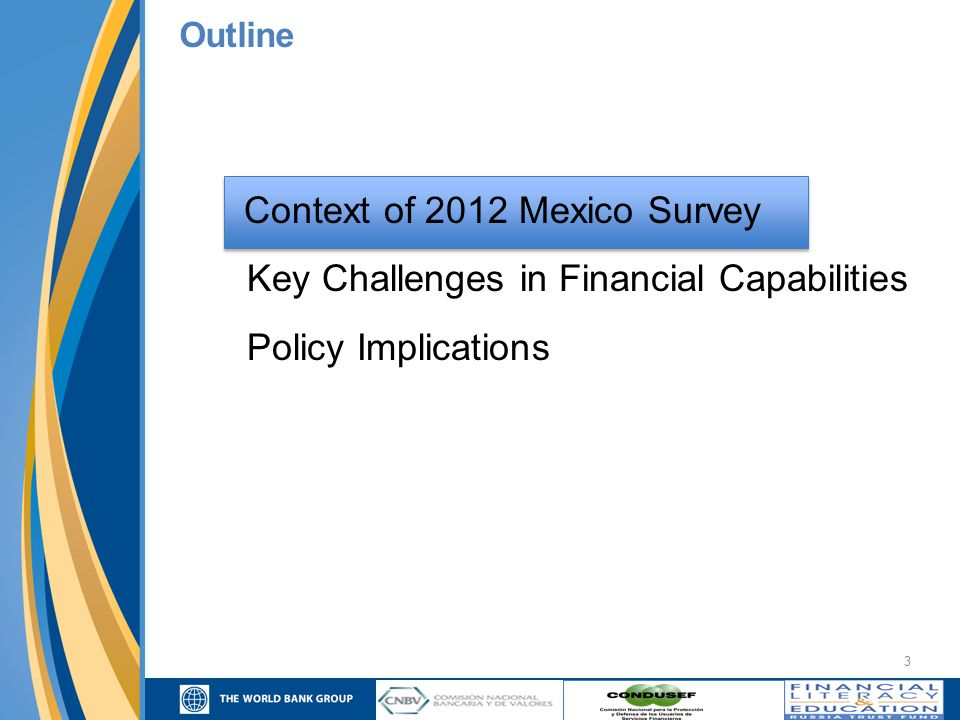 3 Context of 2012 Mexico Survey Key Challenges in Financial Capabilities Policy Implications Outline