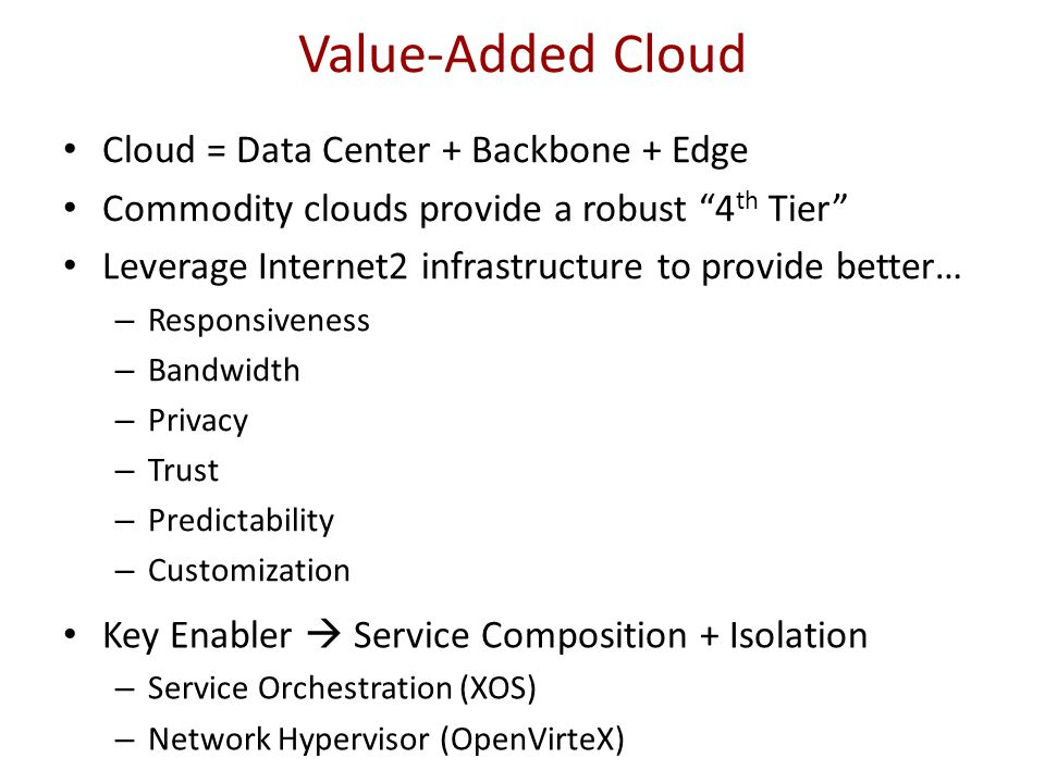 "Cloud = Data Center + Backbone + Edge Commodity clouds provide a robust ""4 th Tier"" Leverage Internet2 infrastructure to provide better… – Responsiven"