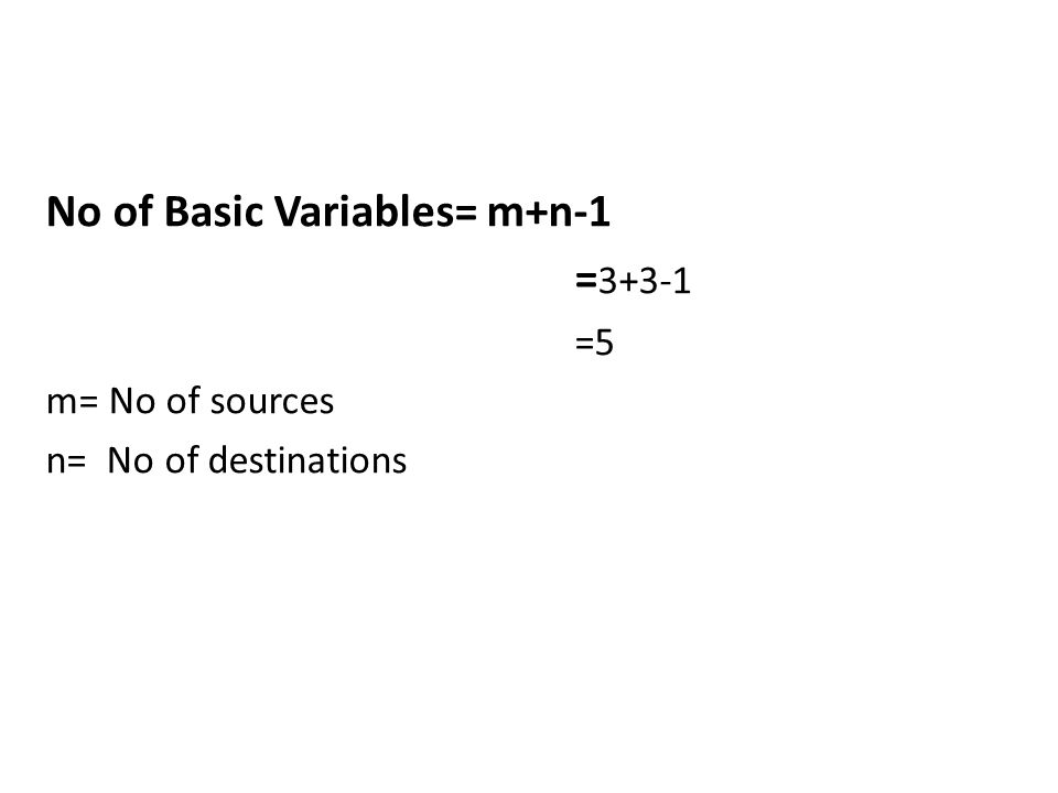 No of Basic Variables= m+n-1 = 3+3-1 =5 m= No of sources n= No of destinations