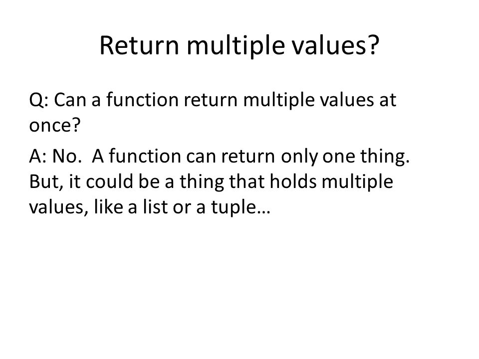 Return multiple values.Q: Can a function return multiple values at once.