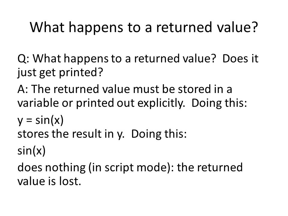 What happens to a returned value.Q: What happens to a returned value.