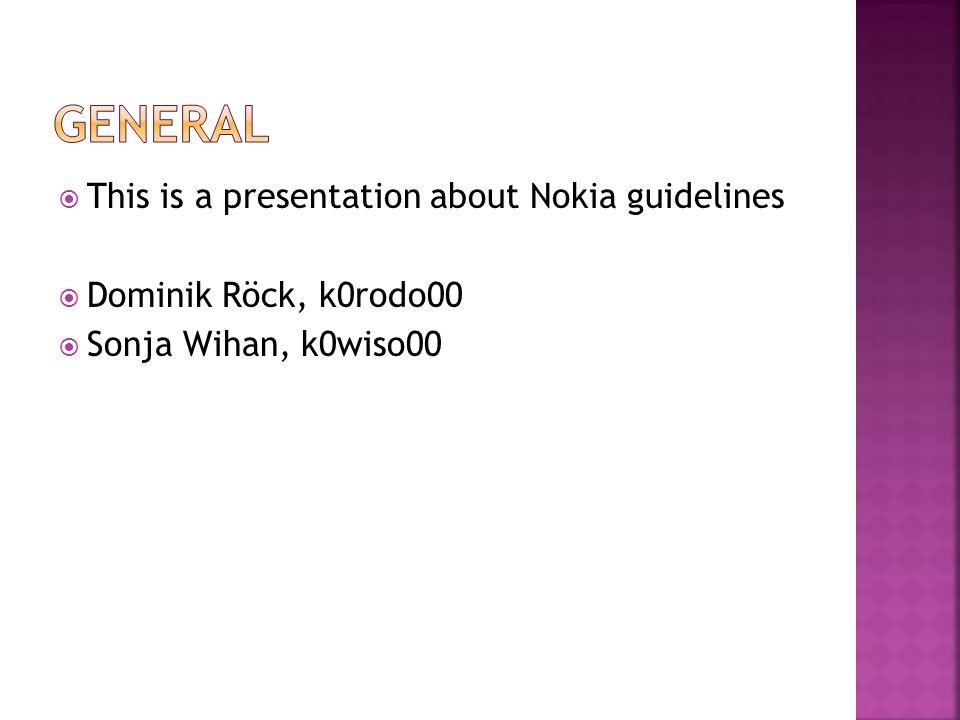  This is a presentation about Nokia guidelines  Dominik Röck, k0rodo00  Sonja Wihan, k0wiso00