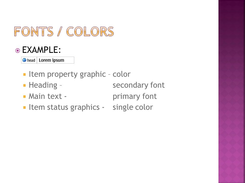  EXAMPLE:  Item property graphic –color  Heading –secondary font  Main text - primary font  Item status graphics - single color