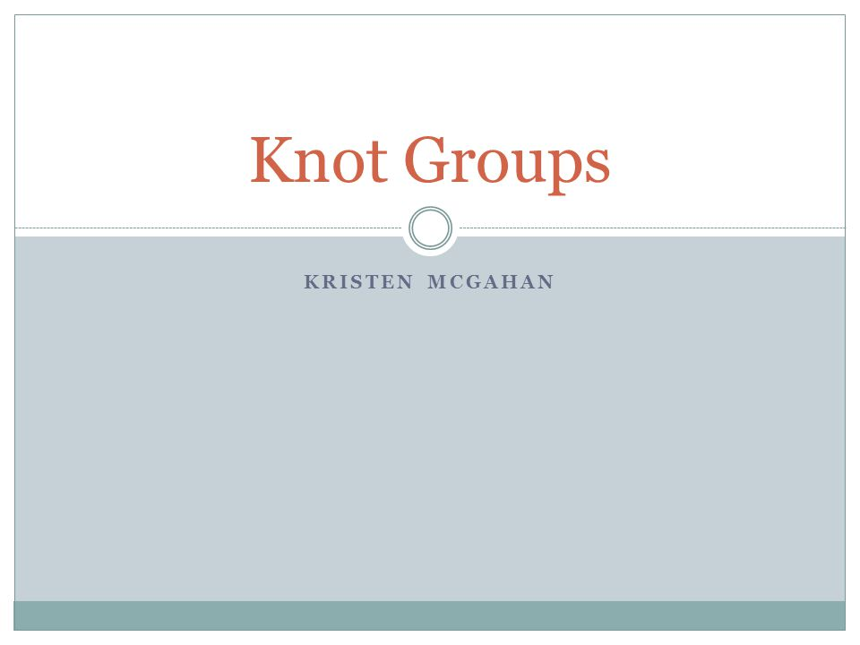 KRISTEN MCGAHAN Knot Groups