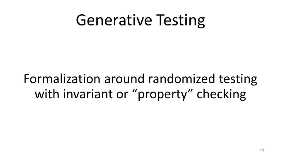 Generative Testing Formalization around randomized testing with invariant or property checking 17