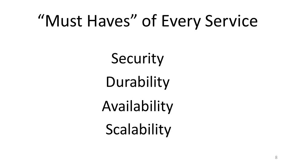 Must Haves of Every Service 8 Security Durability Scalability Availability