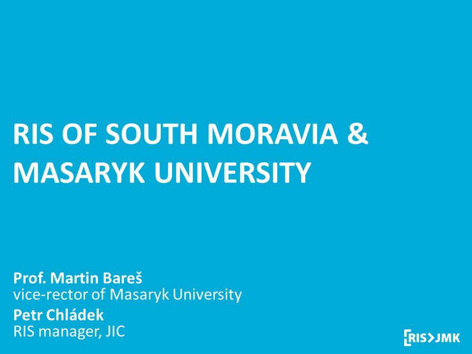 Regional Innovation Strategy RIS OF SOUTH MORAVIA & MASARYK UNIVERSITY Prof. Martin Bareš vice-rector of Masaryk University Petr Chládek RIS manager,