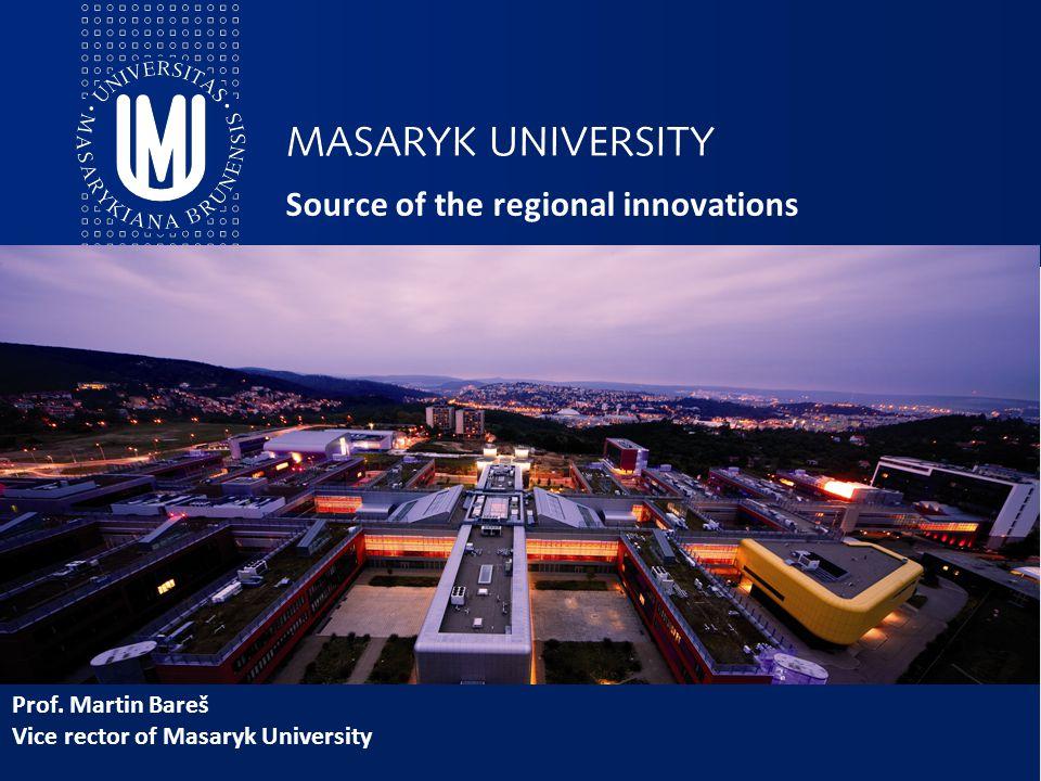 Source of the regional innovations Prof. Martin Bareš Vice rector of Masaryk University