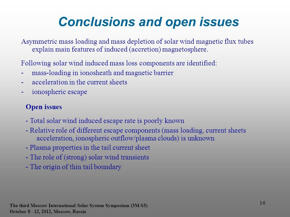 16 Conclusions and open issues Asymmetric mass loading and mass depletion of solar wind magnetic flux tubes explain main features of induced (accretio