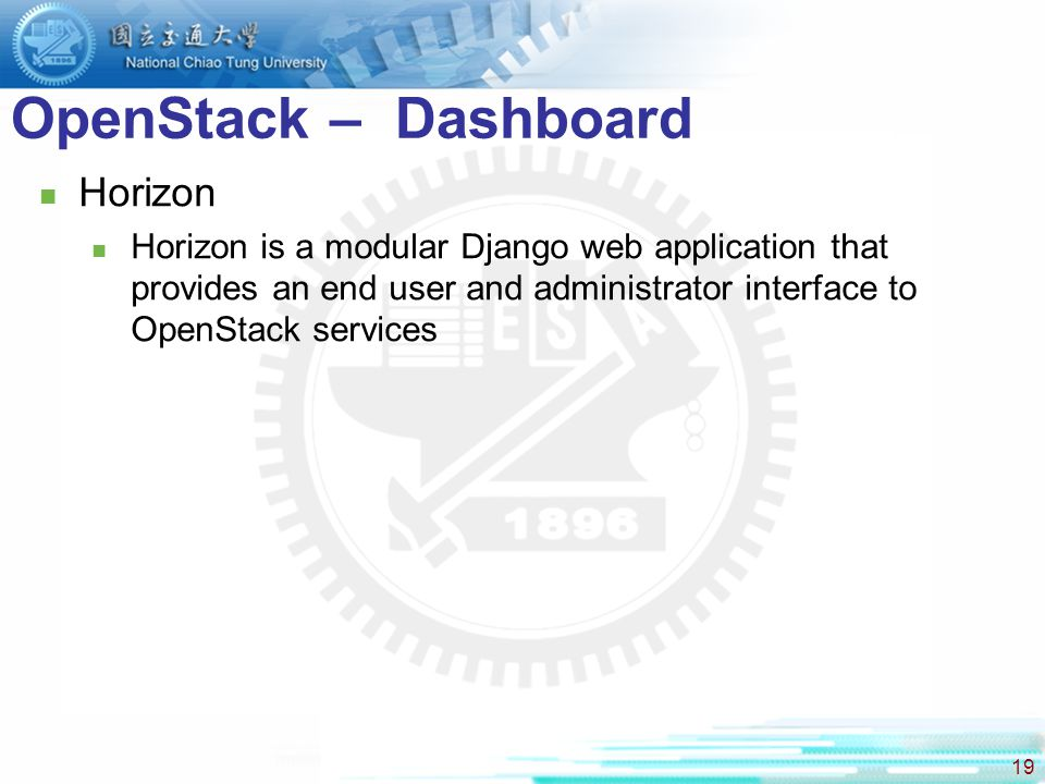 19 OpenStack – Dashboard Horizon Horizon is a modular Django web application that provides an end user and administrator interface to OpenStack servic