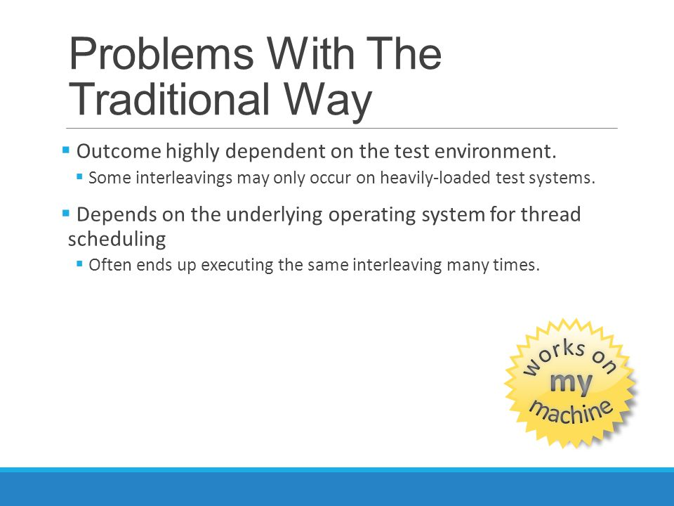 Problems With The Traditional Way  Outcome highly dependent on the test environment.