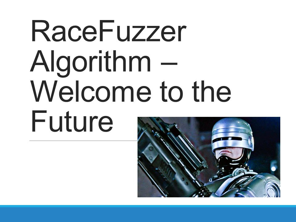 RaceFuzzer Algorithm – Welcome to the Future