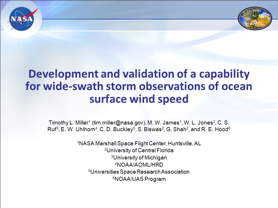 Development and validation of a capability for wide-swath storm observations of ocean surface wind speed Timothy L. Miller 1 (tim.miller@nasa.gov), M.