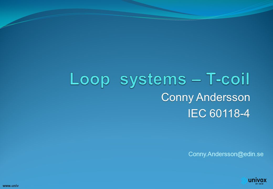 www.univ ox.eu Conny Andersson IEC 60118-4 Conny.Andersson@edin.se