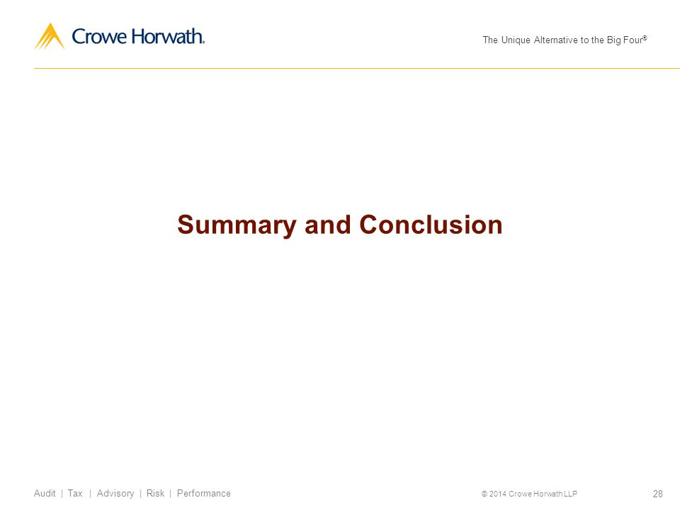 The Unique Alternative to the Big Four ® © 2014 Crowe Horwath LLP 28 Audit | Tax | Advisory | Risk | Performance Summary and Conclusion