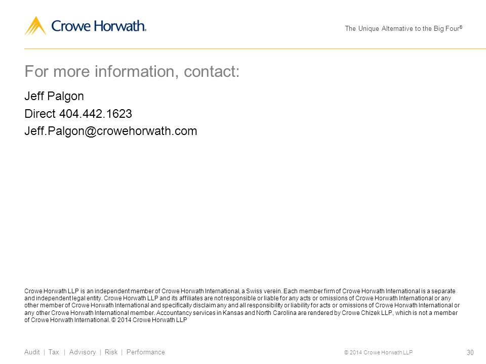 The Unique Alternative to the Big Four ® © 2014 Crowe Horwath LLP 30 Audit | Tax | Advisory | Risk | Performance Crowe Horwath LLP is an independent m