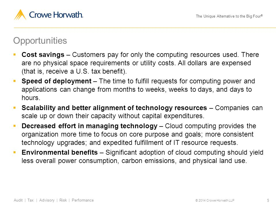 The Unique Alternative to the Big Four ® © 2014 Crowe Horwath LLP 5 Audit | Tax | Advisory | Risk | Performance Opportunities  Cost savings – Custome