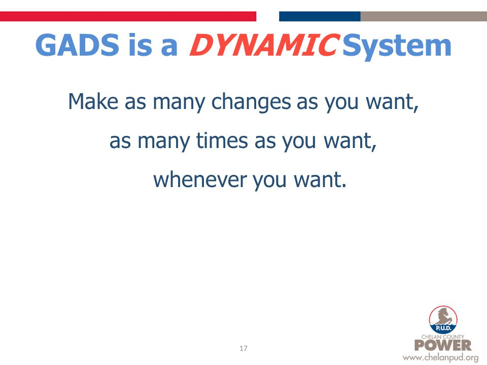 GADS is a DYNAMIC System Make as many changes as you want, as many times as you want, whenever you want.