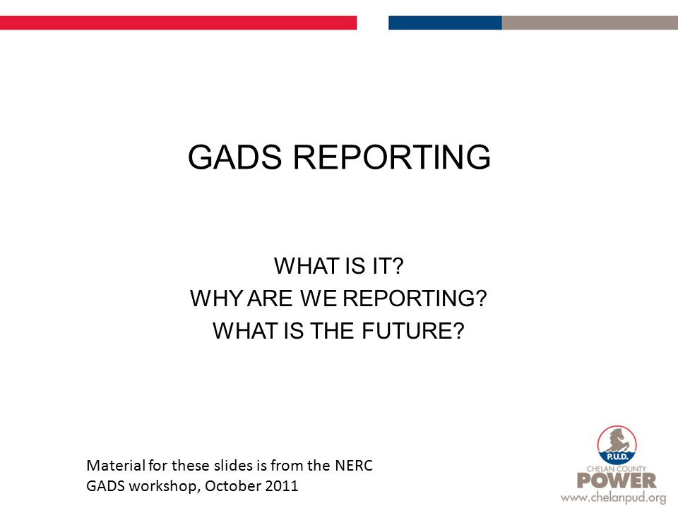 GADS REPORTING WHAT IS IT. WHY ARE WE REPORTING. WHAT IS THE FUTURE.