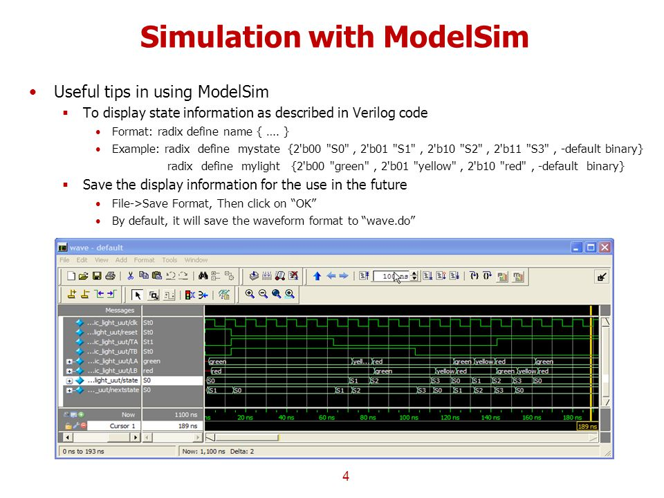 Simulation with ModelSim Useful tips in using ModelSim  To display state information as described in Verilog code Format: radix define name { ….