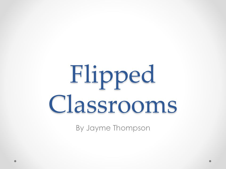 Flipped Classrooms By Jayme Thompson