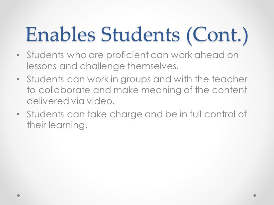 Enables Students (Cont.) Students who are proficient can work ahead on lessons and challenge themselves. Students can work in groups and with the teac