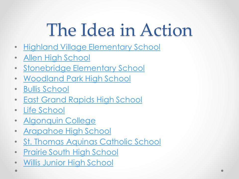 The Idea in Action Highland Village Elementary School Allen High School Stonebridge Elementary School Woodland Park High School Bullis School East Gra