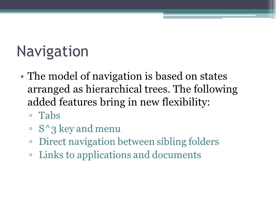 Navigation The model of navigation is based on states arranged as hierarchical trees.
