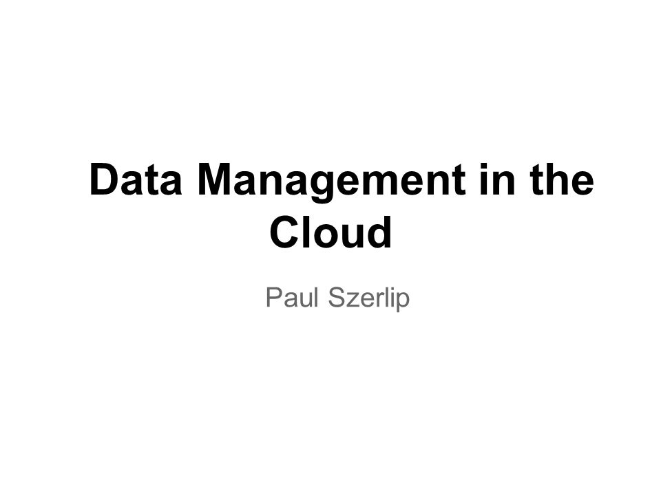 Data Management in the Cloud Paul Szerlip