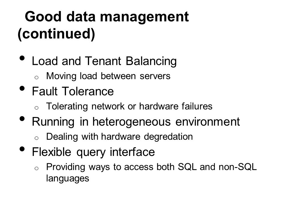 Good data management (continued) Load and Tenant Balancing o Moving load between servers Fault Tolerance o Tolerating network or hardware failures Run