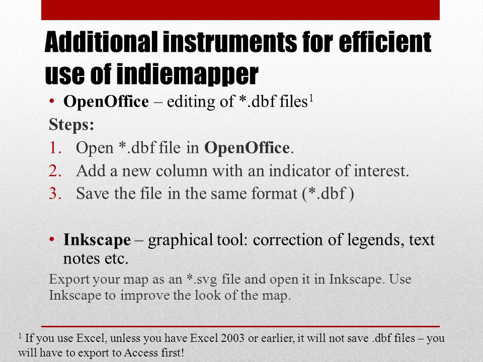 Additional instruments for efficient use of indiemapper OpenOffice – editing of *.dbf files 1 Steps: 1.Open *.dbf file in OpenOffice. 2.Add a new colu