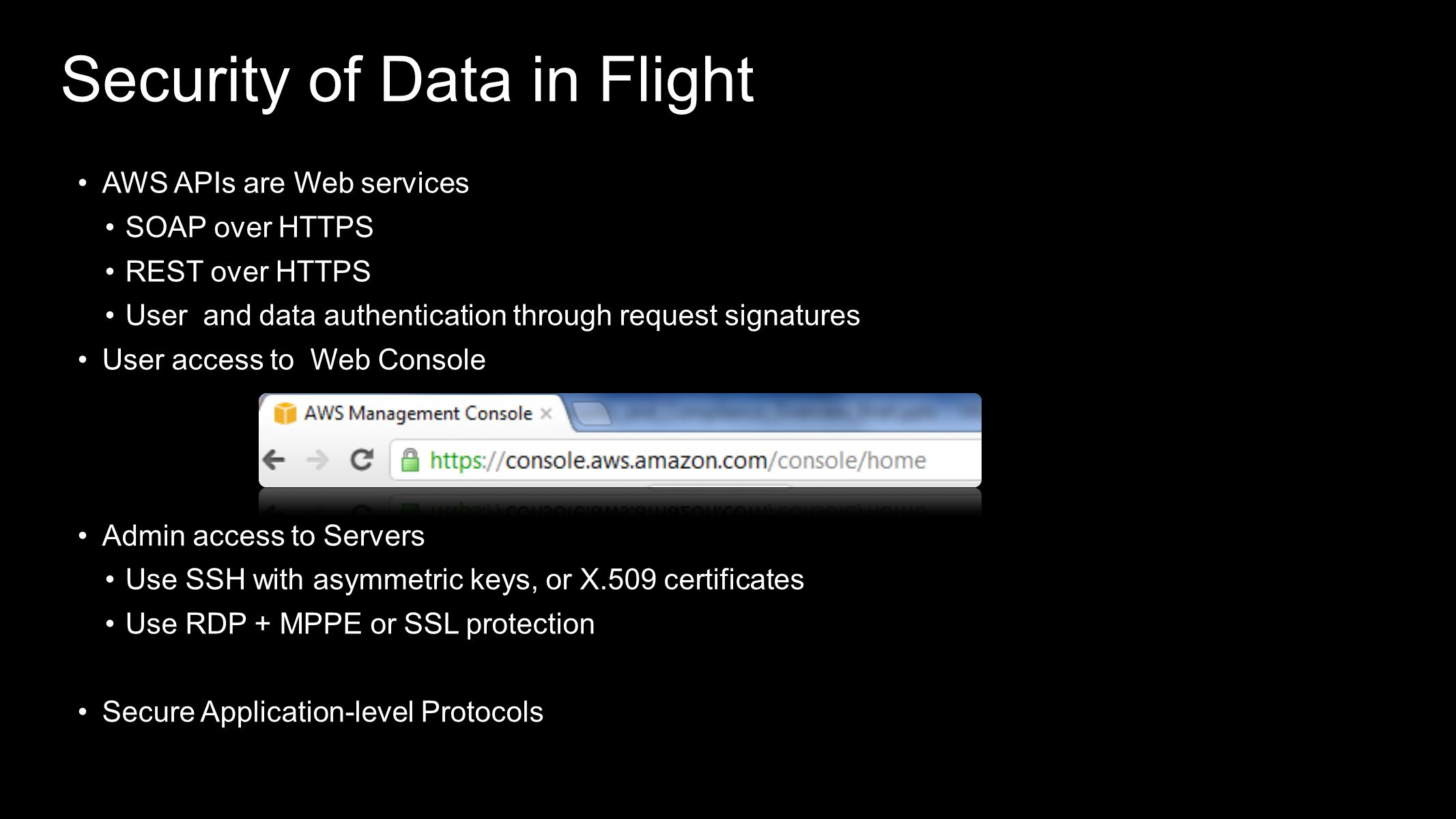Security of Data in Flight AWS APIs are Web services SOAP over HTTPS REST over HTTPS User and data authentication through request signatures User acce