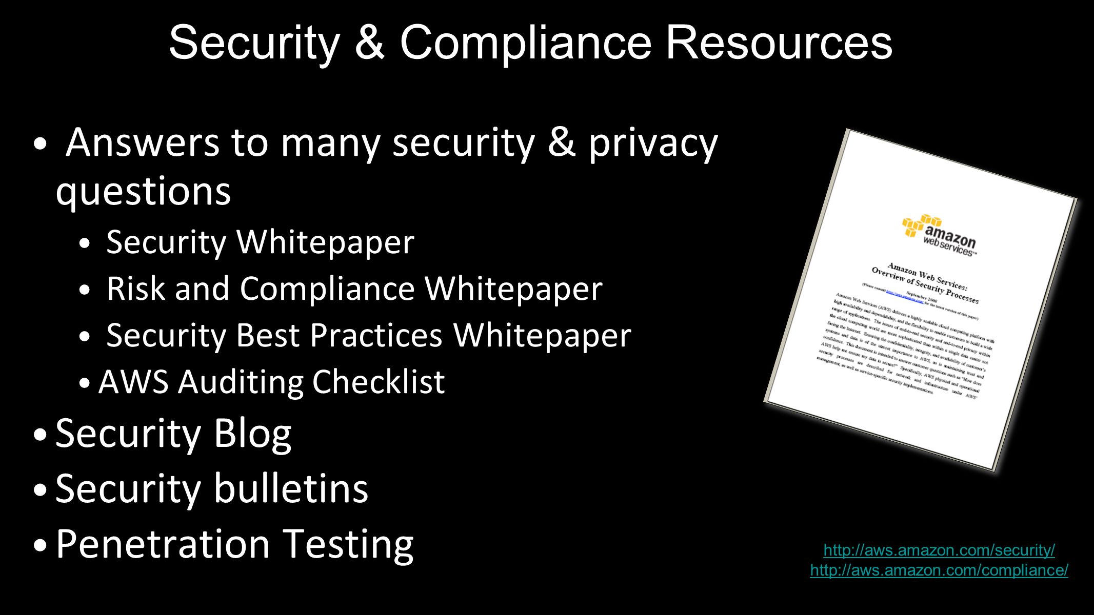 Answers to many security & privacy questions Security Whitepaper Risk and Compliance Whitepaper Security Best Practices Whitepaper AWS Auditing Checkl