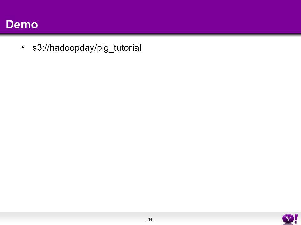 - 14 - Demo s3://hadoopday/pig_tutorial