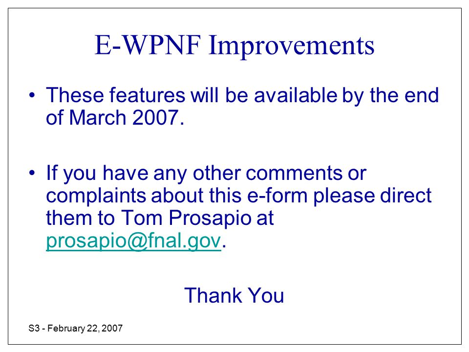 S3 - February 22, 2007 E-WPNF Improvements These features will be available by the end of March 2007.