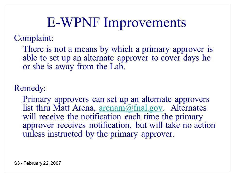 S3 - February 22, 2007 E-WPNF Improvements Complaint: There is not a means by which a primary approver is able to set up an alternate approver to cover days he or she is away from the Lab.