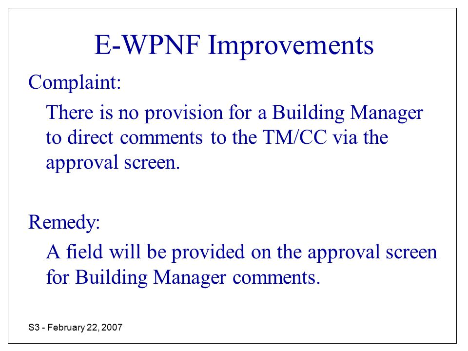 S3 - February 22, 2007 E-WPNF Improvements Complaint: There is no provision for a Building Manager to direct comments to the TM/CC via the approval screen.