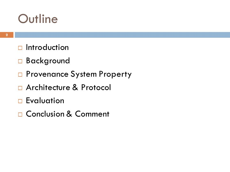 Outline 2  Introduction  Background  Provenance System Property  Architecture & Protocol  Evaluation  Conclusion & Comment