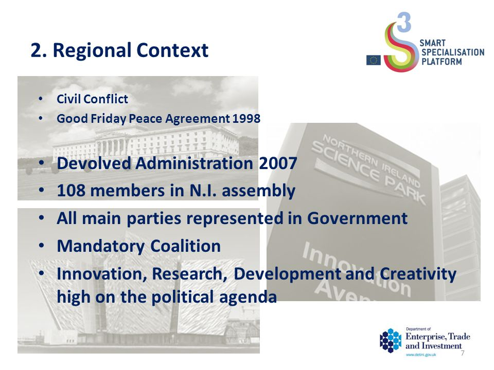 2. Regional Context Civil Conflict Good Friday Peace Agreement 1998 Devolved Administration 2007 108 members in N.I. assembly All main parties represe