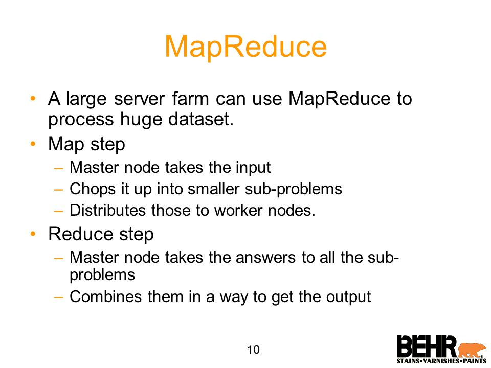 MapReduce A large server farm can use MapReduce to process huge dataset. Map step –Master node takes the input –Chops it up into smaller sub-problems