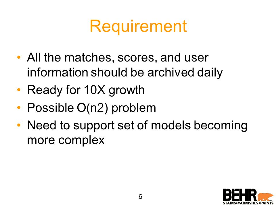 Challenge Current architecture is multi-tiered with a relational back-end Scoring is DB join intensive Data need constant archiving –Matches, match scores, user attributes at time of match creation –Model validation is done at a later time across many days Need a non-DB solution 7