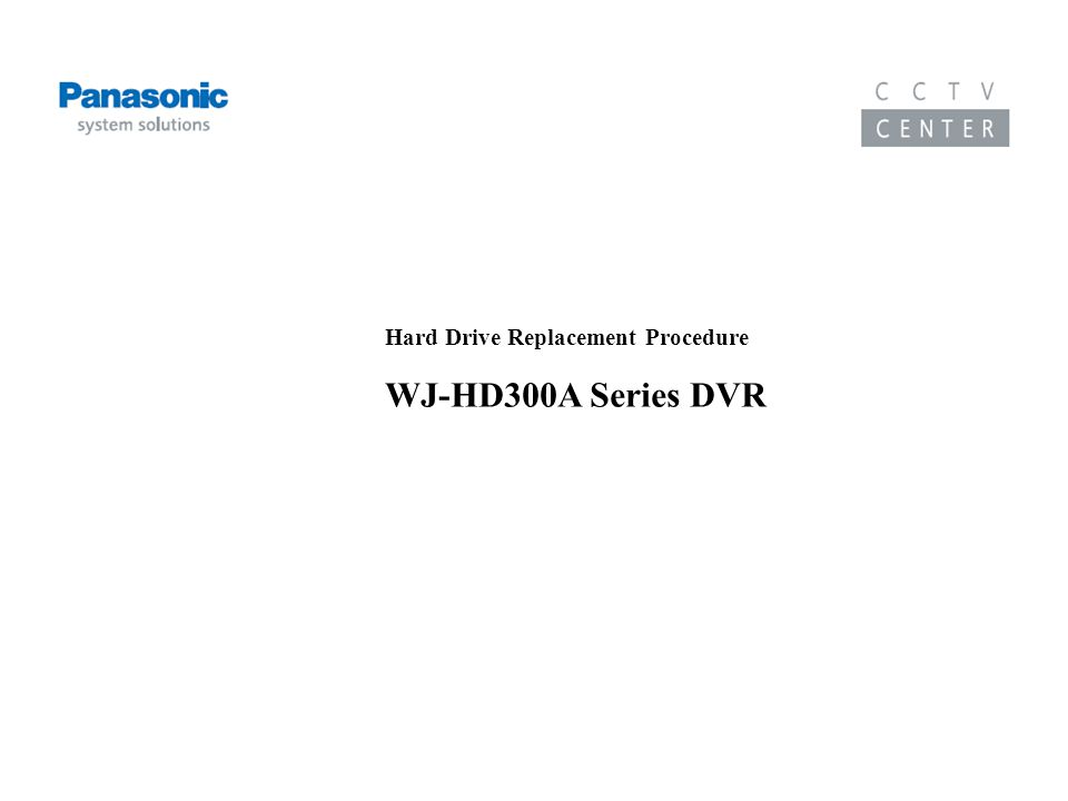 Training Course on the WJ-HD300A Series DVR Hard Drive Replacement Procedure WJ-HD300A Series DVR