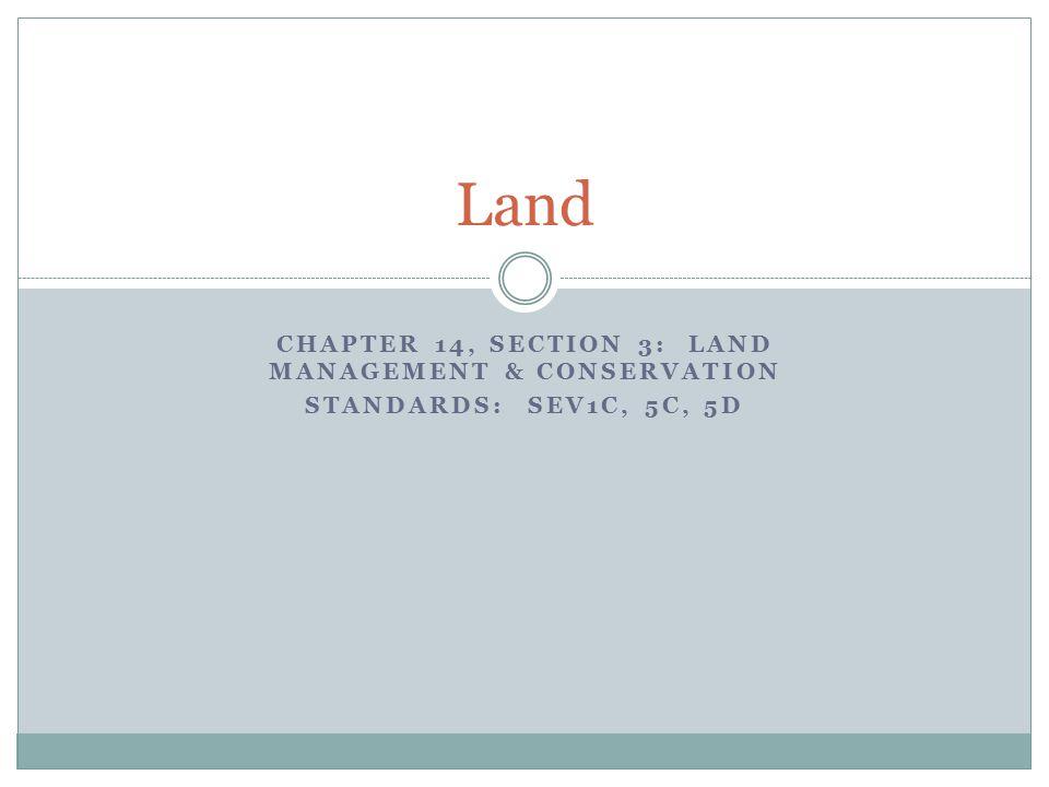 CHAPTER 14, SECTION 3: LAND MANAGEMENT & CONSERVATION STANDARDS: SEV1C, 5C, 5D Land