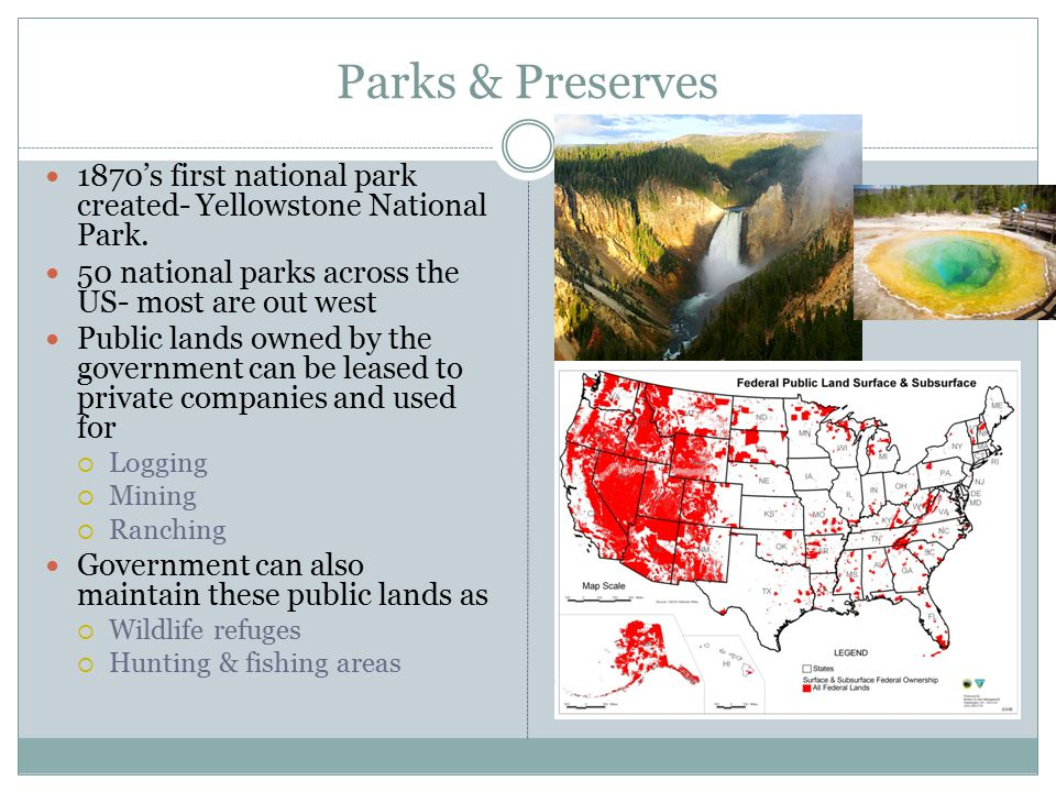 Parks & Preserves 1870's first national park created- Yellowstone National Park.