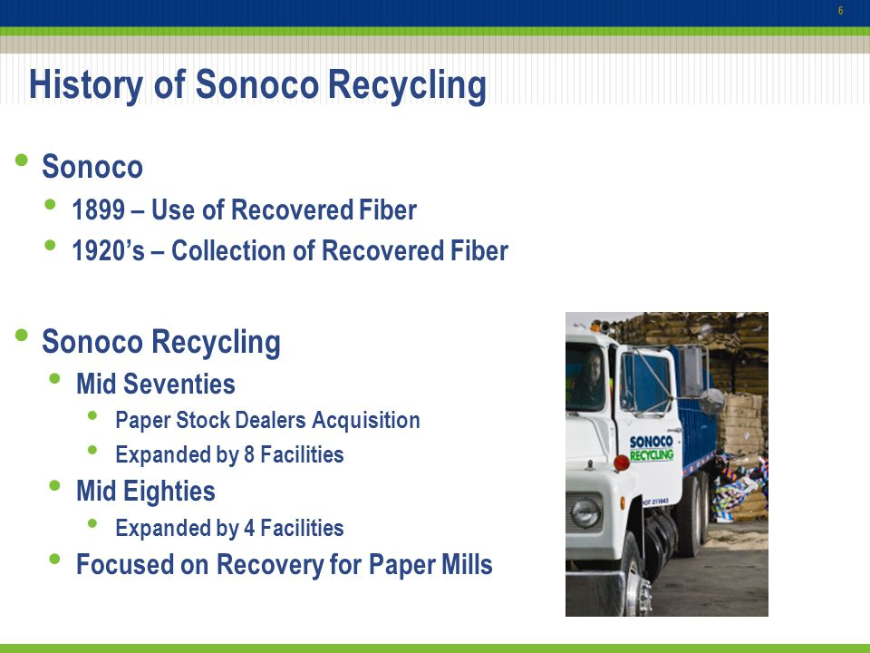 History of Sonoco Recycling 7 Sonoco Recycling - 1990's 1995 – First Municipal Single Stream Contract First MRF in Columbia, SC Sonoco Recycling – 2000 to today Addition and Expansion of MRF's Raleigh, Charlotte, Jacksonville, Greenville Sustainability Focus S3 – Sonoco Sustainability Solutions Focused on Recovery for Paper Mills