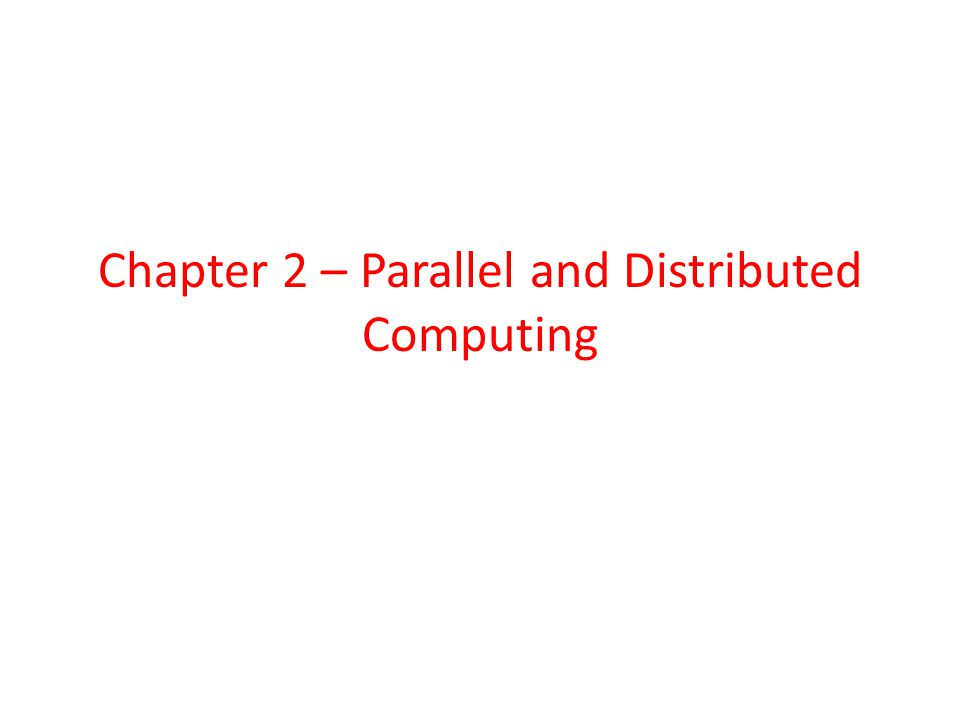Chapter 2 – Parallel and Distributed Computing