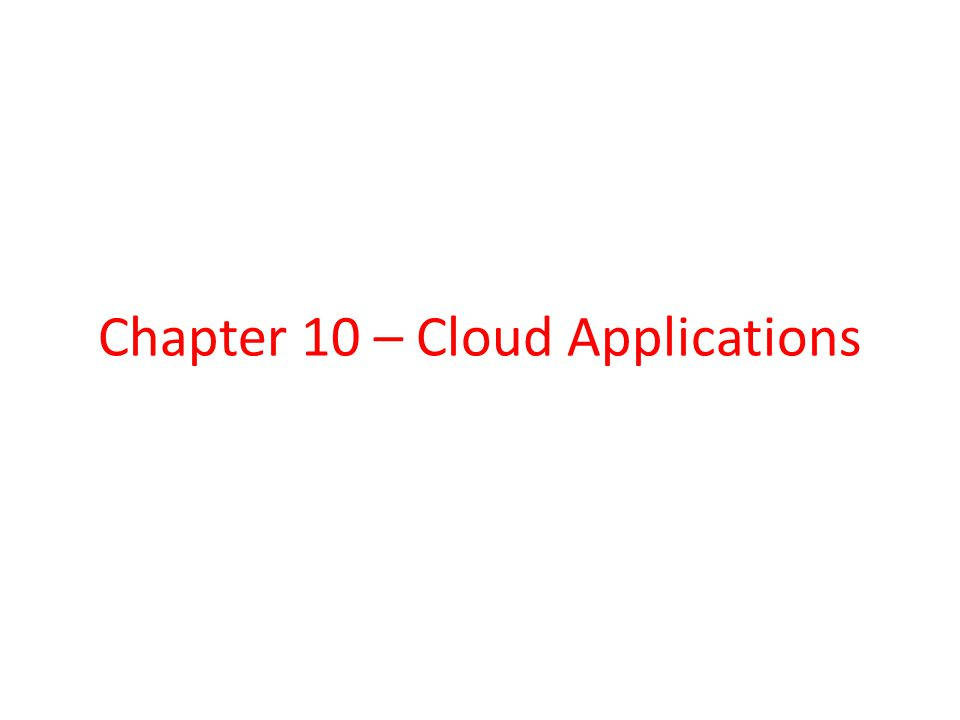 Chapter 10 – Cloud Applications