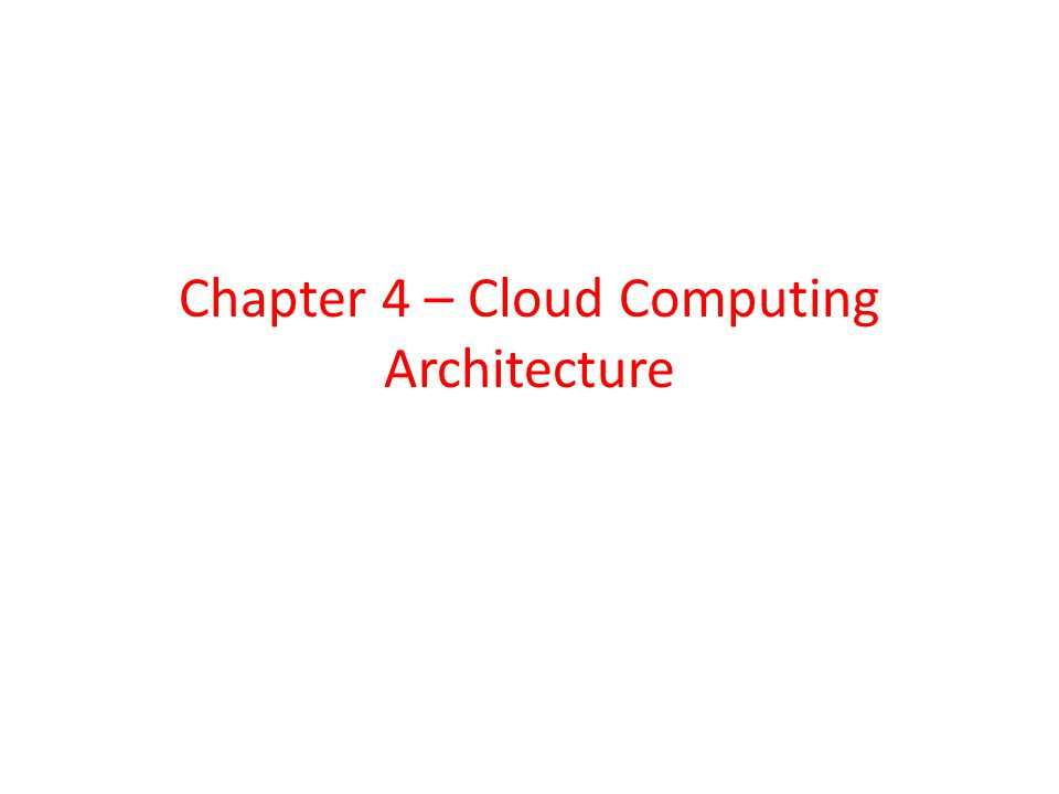 Chapter 4 – Cloud Computing Architecture