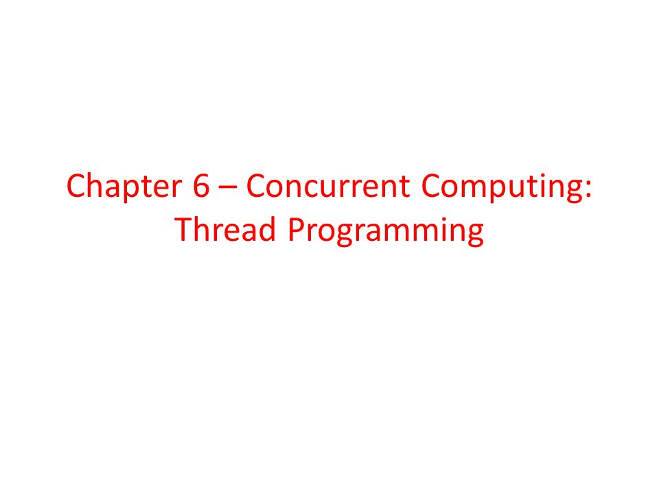 Chapter 6 – Concurrent Computing: Thread Programming